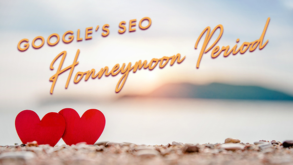 How To Make Your New Website's SEO Honeymoon Period Last Forever