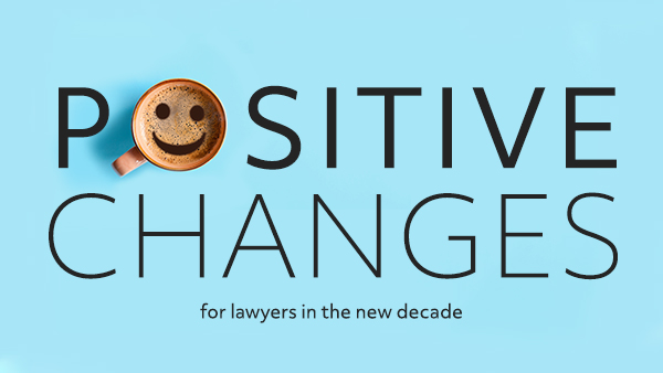 Positive Changes for Lawyers in the New Decade